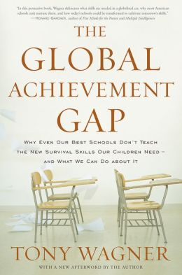 The Global Achievement Gap: Why Even Our Best Schools Don't Teach the New Survival Skills Our Children Need - and What We Can Do About It