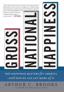 Gross National Happiness: Why Happiness Matters for America - And How We Can Get More of It