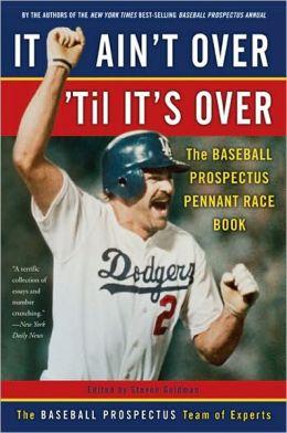 It Ain't over 'Til It's Over: The Baseball Prospectus Pennant Race Book