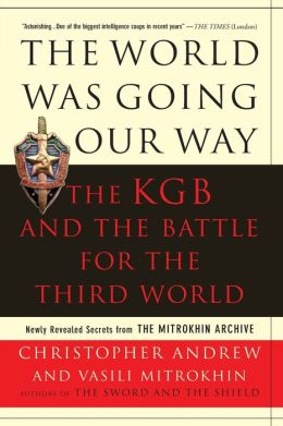 The World Was Going Our Way: the KGB and the Battle for the Third World: newly Revealed Secrets from the Mitrokhin Archive