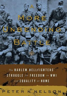A More Unbending Battle: The Harlem Hellfighter's Struggle for Freedom in WWI and Equality at Home