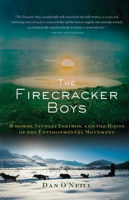 The Firecracker Boys: H-Bombs, Inupiat Eskimos, and the Roots of the Environmental Movement