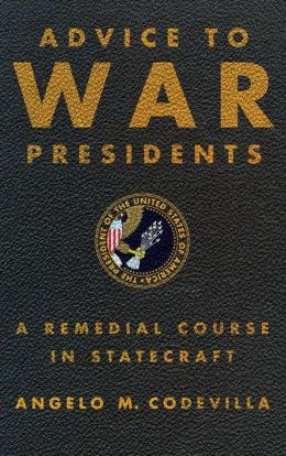 Advice to War Presidents: A Remedial Course in Statecraft