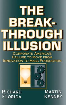 Breakthrough Illusion: Corporate America's Failure to Move from Innovation to Mass Production