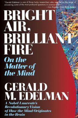 Bright Air, Brilliant Fire: On the Matter of the Mind