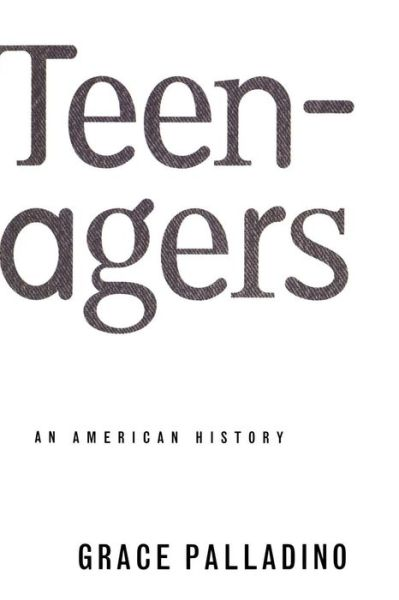 Teenagers: An American History
