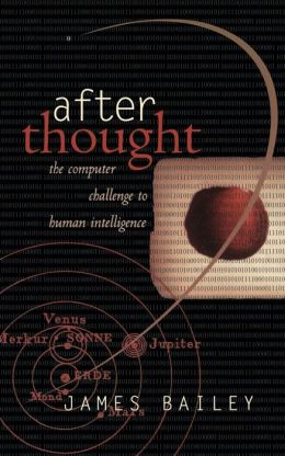 After Thought: The Computer Challenge to Human Intelligence