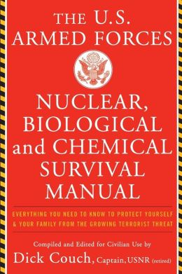The U.S. Armed Forces Nuclear, Biological and Chemical Survival Manual: Everything You Need to Know to Protect Yourself and Your Family From the Growing Terrorist Threat