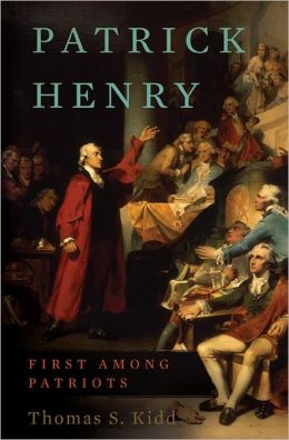 Patrick Henry: First Among Patriots