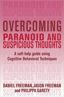 Overcoming Paranoid and Suspicious Thoughts: A Self-Help Guide Using Cognitive Behavioral Techniques
