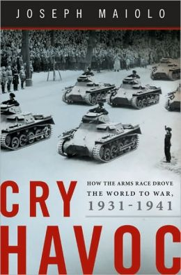 Cry Havoc: How the Arms Race Drove the World to War, 1931-1941