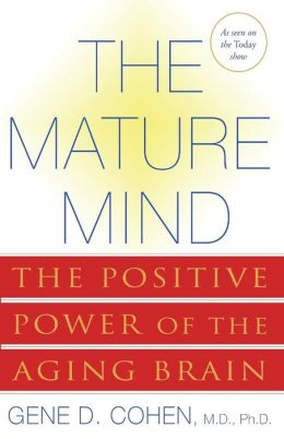 The Mature Mind: The Positive Power of the Aging Brain