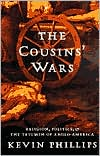 Cousins' Wars: Religion, Politics, Civil Warfare, and the Triumph of Anglo-America