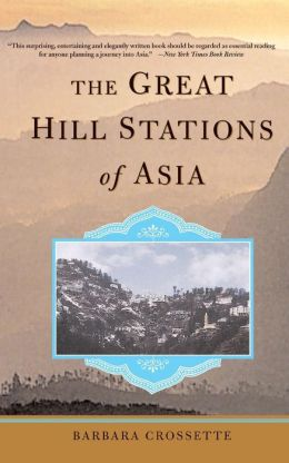 The Great Hill Stations Of Asia Barbara Crossette