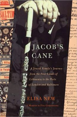 Jacob's Cane: A Jewish Family's Journey from the Four Lands of Lithuania to the Ports of London and Baltimore; A Memoir in Five Generations