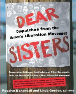 Dear Sisters: Dispatches from the Women's Liberation Movement
