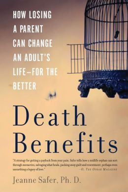 Death Benefits: How Losing a Parent Can Change an Adult's Life--for the Better
