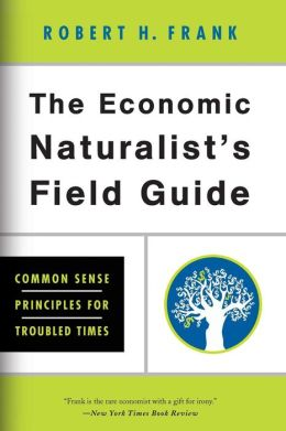 The Economic Naturalist's Field Guide: Common Sense Principles for Troubled Times