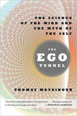 The Ego Tunnel: The Science of the Mind and the Myth of the Self