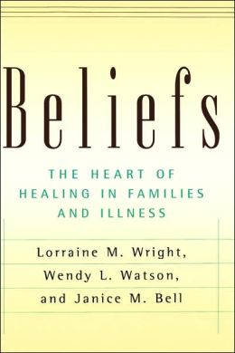 Beliefs: The Heart of Healing in Families and Illness