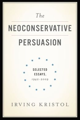 The Neoconservative Persuasion: Selected Essays, 1942-2009