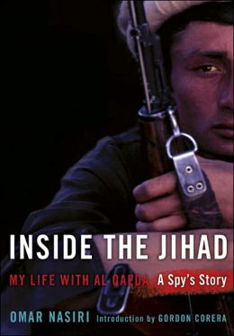 Inside the Jihad: My Life with Al Qaeda: A Spy's Story