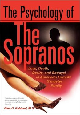 The Psychology of the Sopranos: Love,Death,Desire and Betrayal in America's Favorite Gangster Family
