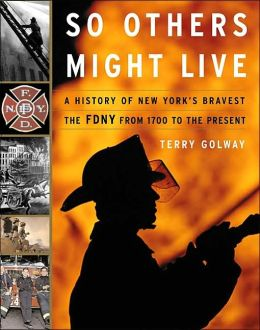 So Others Might Live: A History of New York's Bravest: The NYFD from 1700 to the Present