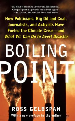 Boiling Point: How Politicians, Big Oil and Coal, Journalists, and Activists Have Fueled the Climate Crisis - And What We Can Do to Avert Disaster