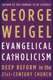 Book Cover Image. Title: Evangelical Catholicism:  Deep Reform in the 21st-Century Church, Author: George Weigel