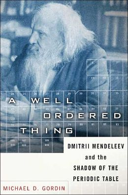A Well-Ordered Thing: Dmitri Mendeleev and the Shadow of the Periodic Table