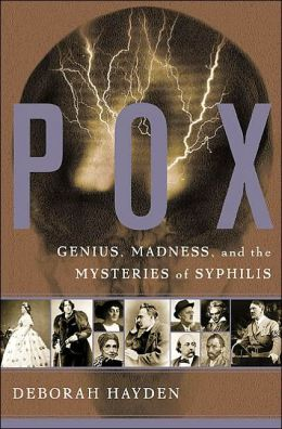 Pox: Genius, Madness, and the Mysteries of Syphilis