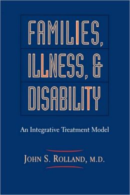 Families, Illness, and Disability: An Integrative Treatment Model