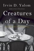 Book Cover Image. Title: Creatures of a Day:  And Other Tales of Psychotherapy, Author: Irvin D. Yalom