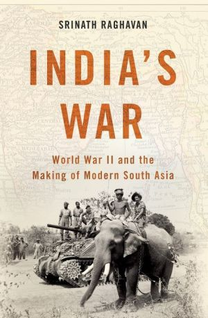 India's War: World War II and the Making of Modern South Asia