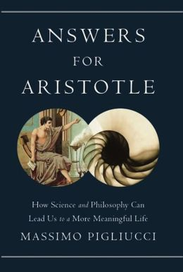Answers for Aristotle: How Science and Philosophy Can Lead Us to A More Meaningful Life