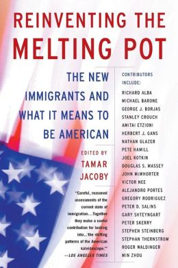 Reinventing the Melting Pot: The New Immigration and What It Means to be American
