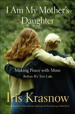 I Am My Mother's Daughter: Making Peace with Mom - Before It's Too Late