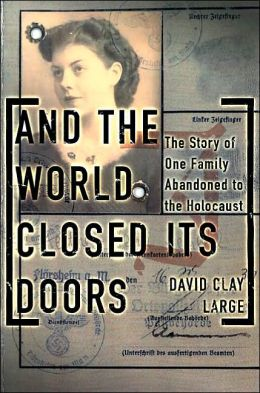 And the World Closed Its Doors: The Story of One Family's Struggle to Escape the Holocaust