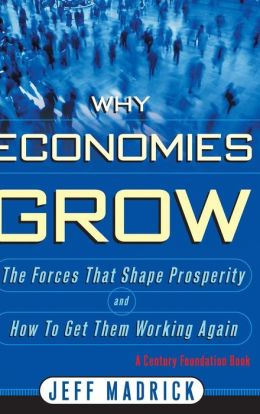 Why Economies Grow: The Forces That Shape Prosperity and How to Get Them Working Again