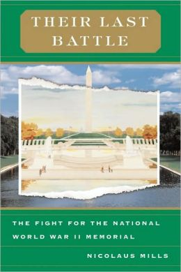 Their Last Battle: The Fight for the National World War II Mermorial
