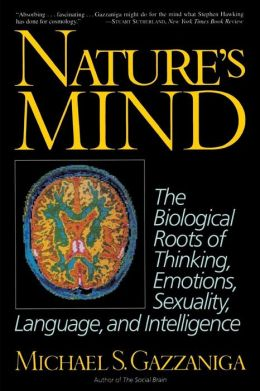 Nature's Mind; The Biological Roots of Thinking, Emotions, Sexuality, Language, and Intelligence