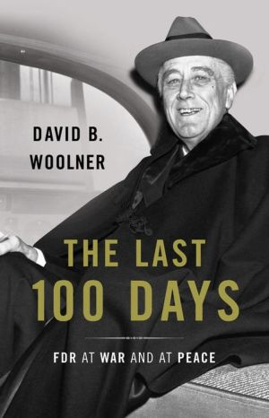 The Last 100 Days: FDR at War and at Peace