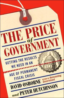 The Price of Government: Getting the Results We Need in the Age of Permanent Fiscal Crisis