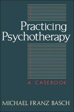 Practicing Psychotherapy; A Casebook