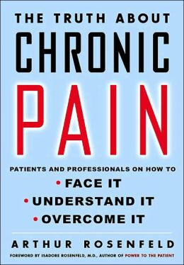 The Truth About Chronic Pain: Patients and Professionals on How to Face It, Understand It, Overcome It