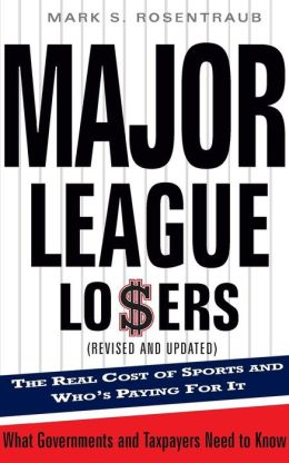 Major League Losers; The Real Cost of Sports and Who's Paying for It