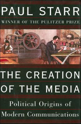 The Creation of the Media: The Political Origins of Modern Communication (Art of Mentoring Series)