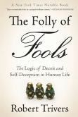 Book Cover Image. Title: The Folly of Fools:  The Logic of Deceit and Self-Deception in Human Life, Author: Robert Trivers