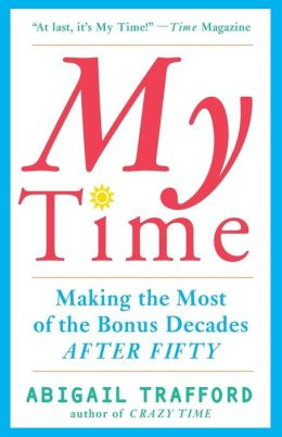 My Time: Making the Most of the Bonus Decades after 50